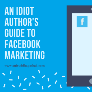 Featured Image - An Idiot Author's Guide to Facebook Marketing by Aniruddha Pathak